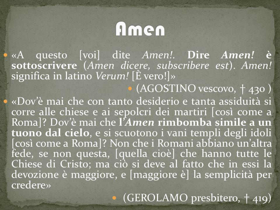 Amen «A questo [voi] dite Amen!. Dire Amen! è sottoscrivere (Amen dicere, subscribere est). Amen! significa in latino Verum! [È vero!]»